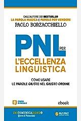 PNL per l'eccellenza linguistica: Come usare le parole giuste nel giusto ordine Formato Kindle