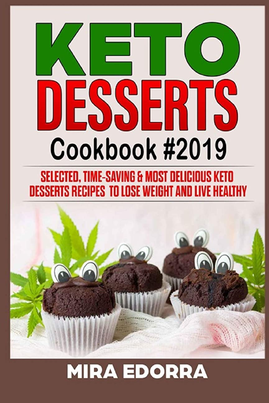 ベアリングプロフィール乞食Keto Desserts Cookbook #2019: Selected, Time-Saving & Most Delicious Keto Desserts Recipes to Lose Weight and Live Healthy