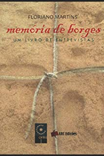Memória de Borges - Um livro raro com diferentes entrevistas de Jorge Luis Borges compiladas por Floriano Martins (Coleção