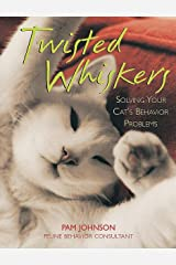 Twisted Whiskers: Solving Your Cat's Behavior Problems Paperback
