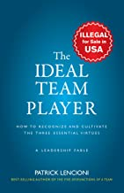 The Ideal Team Player: How to Recognize and Cultivate The Three Essential Virtues [Jan 01, 2016] Lencioni, Patrick M.