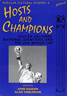 Hosts and Champions: Soccer Cultures, National Identities and the USA World Cup (Popular Cultural Studies)