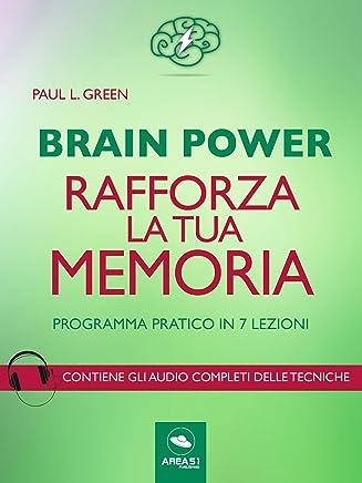Brain Power. Rafforza la tua memoria: Programma pratico in 7 lezioni