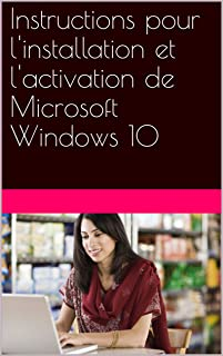 Instructions pour l'installation et l'activation de Microsoft Windows 10 (French Edition)