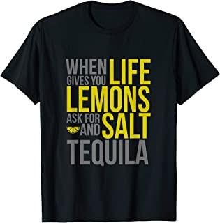 When Life Gives You Lemons Ask For Salt And Tequila Shirt