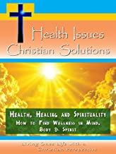 Health, Healing and Spirituality - How to Find Wellness in Mind, Body & Spirit