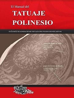 El Manual del TATUAJE POLINESIO: Guía práctica para crear tatuajes polinesios significativos (Polynesian tattoos nº 1)