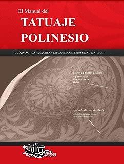 El Manual del TATUAJE POLINESIO: Guía práctica para crear tatuajes polinesios significativos (Polynesian tattoos nº 1) (Spanish Edition)