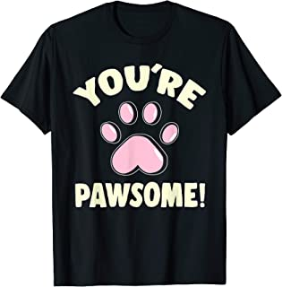 Cute Paws You're Pawsome For Dog And Cat Lovers T-Shirt