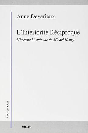 Lintériorité réciproque : L'hérésie biranienne de Michel Henry