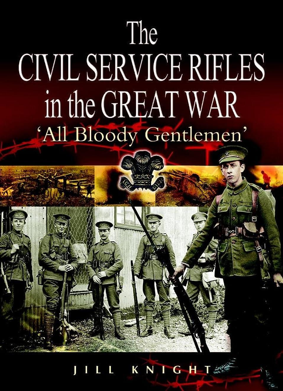 排他的削除するみなすCivil Service Rifles in the Great War: 'All Bloody Gentlemen' (English Edition)