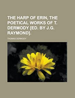 The Harp of Erin, the Poetical Works of T. Dermody [Ed. by J.G. Raymond].