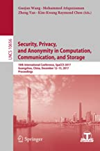 Security, Privacy, and Anonymity in Computation, Communication, and Storage: 10th International Conference, SpaCCS 2017, Guangzhou, China, December 12-15, ... Notes in Computer Science Book 10656)