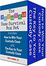 The Custody Case Survival Box Set: Includes: How to Win Your Custody Case and The Key to Your Custody Case: Win Over the L...