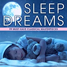 Sleep & Dreams: 99 Must-Have Classical Masterpieces