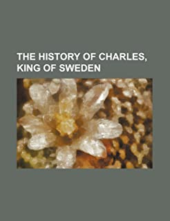 The History of Charles, King of Sweden