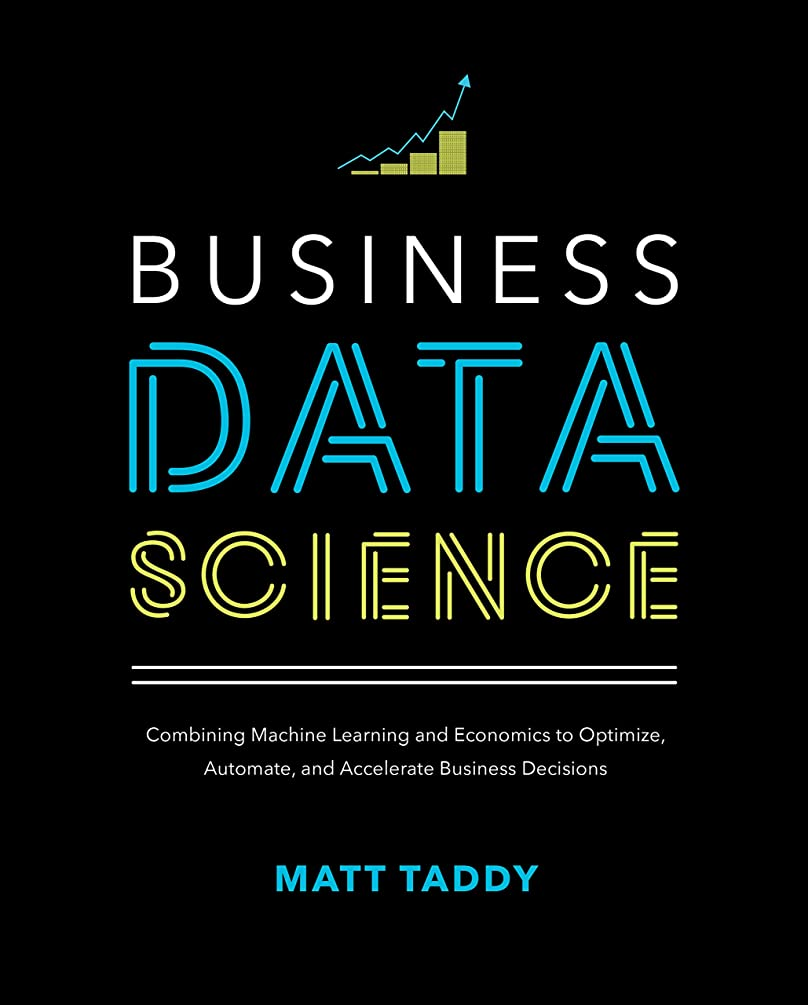 アドバンテージカビ反論者Business Data Science: Combining Machine Learning and Economics to Optimize, Automate, and Accelerate Business Decisions (English Edition)
