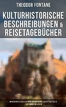 Theodor Fontane: Kulturhistorische Beschreibungen & Reisetagebücher: Wanderungen durch die Mark Brandenburg + Jenseit des Tweed + Ein Sommer in London (German Edition)