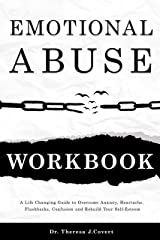 Emotional Abuse Workbook: A Life-Changing Guide to Overcome Anxiety, Heartache, Flashbacks, Confusion and Rebuild Your Self-Esteem Kindle Edition