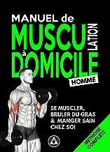 Manuel de Musculation à Domicile #Homme: Méthode de Nutrition et d'Entrainement Poids du Corps & Haltère avec Minimum de M...