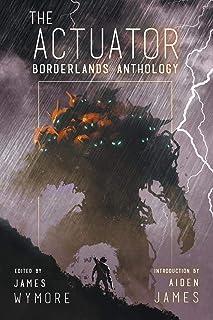 The Actuator 1.5: Borderlands Anthology