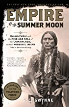 Empire of the Summer Moon: Quanah Parker and the Rise and Fall of the Comanches, the Most Powerful Indian Tribe in America...