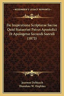 De Inspiratione Scripturae Sacrae Quid Statuerint Patres Apostolici Et Apologetae Secundi Saeculi (1872)
