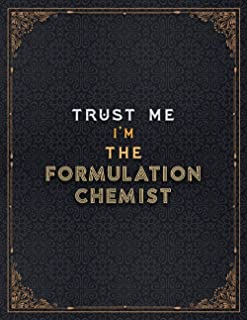 Formulation Chemist Lined Notebook - Trust Me I'm The Formulation Chemist Job Title Working Cover Journal: Stylish Paperba...
