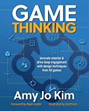 Game Thinking: Innovate Smarter & Drive Deep Engagement with Design Techniques from Hit Games