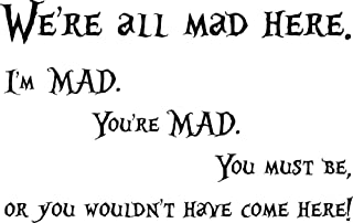 We're All Mad Here Wall Decal I'm Mad You're Mad You Wouldn't Have Come Here Cheshire Cat Smile Alice in Wonderland Quote Vinyl Sticker Cartoon Wall Art Kids Room Bedroom Decor Mural 95crt