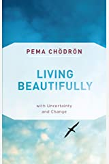 Living Beautifully: with Uncertainty and Change Kindle Edition