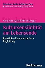 Kultursensibilität am Lebensende: Identität - Kommunikation - Begleitung (Münchner Reihe Palliativ Care / Palliativmedizin - Palliativpflege - Hospizarbeit 16) (German Edition)