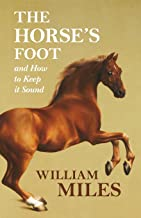 The Horse's Foot and How to Keep it Sound (English Edition)