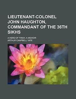 Lieutenant-Colonel John Haughton, Commandant of the 36th Sikhs; A Hero of Tirah, a Memoir