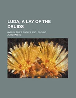 Luda, a Lay of the Druids; Hymns, Tales, Essays, and Legends
