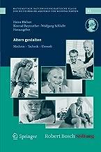 Altern gestalten - Medizin, Technik, Umwelt (Schriften der Mathematisch-naturwissenschaftlichen Klasse 21) (German Edition)