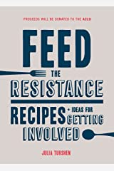 Feed the Resistance: Recipes + Ideas for Getting Involved Kindle Edition