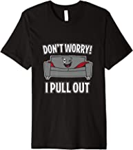Funny Don't Worry I Pull Out Couch T-Shirt