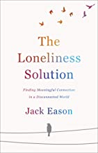 The Loneliness Solution: Finding Meaningful Connection in a Disconnected World
