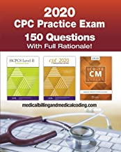 CPC Practice Exam 2020: Includes 150 practice questions, answers with full rationale, exam study guide and the official proctor-to-examinee instructions PDF