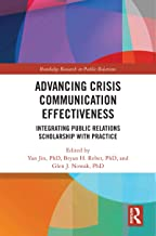 Advancing Crisis Communication Effectiveness: Integrating Public Relations Scholarship with Practice (Routledge Research i...