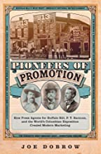 Pioneers of Promotion: How Press Agents for Buffalo Bill, P. T. Barnum, and the World's Columbian Exposition Created Modern Marketing (Volume 5) ... the History and Culture of the American West)