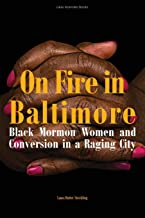 On Fire in Baltimore: Black Mormon Women and Conversion in a Raging City (Greg Kofford Books)