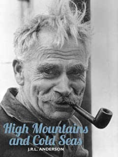 High Mountains and Cold Seas: The life of H.W. 'Bill' Tilman: soldier, mountaineer, navigator (H.W. Tilman: The Collected Edition)