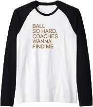 Ball So Hard Coaches Wanna Find Me - Fun Basketball Lover Raglan Baseball Tee