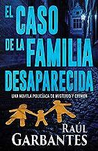 El caso de la familia desaparecida: Una novela policíaca de misterio y crimen (La Brigada de Crímenes Graves) (Spanish Edi...