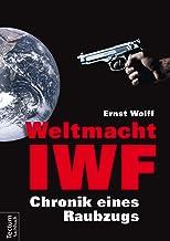Weltmacht IWF: Chronik eines Raubzugs (German Edition)