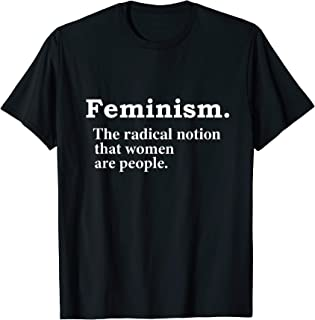 Feminism Radical Notion Definition Equality Feminist Gift T-Shirt