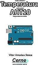 Lendo umidade e Temperatura com o sensor AHT10 Programado no Arduino (Portuguese Edition)