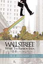Wall Street: Where the Rainbow Ends: The Story of the Man from Crisfield, Maryland, Who Introduced Stock Charts to Wall St...